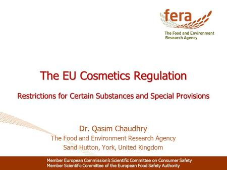 The EU Cosmetics Regulation Restrictions for Certain Substances and Special Provisions 1 Member European Commission's Scientific Committee on Consumer.