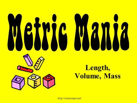 Length, Volume, Mass  English vs. Metric Units Left Image: