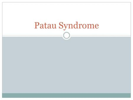 Patau Syndrome. Patau Syndrome is the least common of the autosomal trisomies (Downs Syndrome and Edwards Syndrome). It occurs by containing an extra.