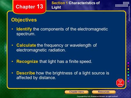 Copyright © by Holt, Rinehart and Winston. All rights reserved. ResourcesChapter menu Section 1 Characteristics of Light Chapter 13 Objectives Identify.