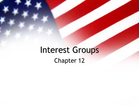 Interest Groups Chapter 12. Interest Groups The American System is one where groups organize around every conceivable issue Single Issue Politics - The.