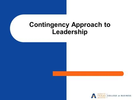 Contingency Approach to Leadership. Contingency Theory Approach Contingency theory is a leader-match theory (Fiedler & Chemers, 1974) – Tries to match.