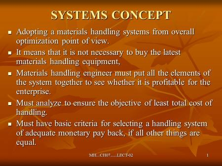 MH...CH07......LECT-021 SYSTEMS CONCEPT Adopting a materials handling systems from overall optimization point of view. Adopting a materials handling systems.