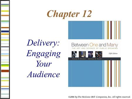 ©2006 by The McGraw-Hill Companies, Inc. All rights reserved. Chapter 12 Delivery: Engaging Your Audience.