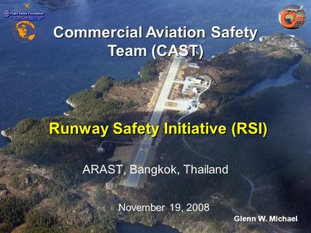 Stord Airport, Norway Runway Safety Initiative (RSI) ARAST, Bangkok, Thailand Commercial Aviation Safety Team (CAST) November 19, 2008 Glenn W. Michael.