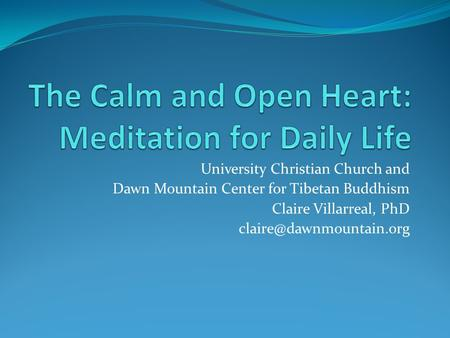 University Christian Church and Dawn Mountain Center for Tibetan Buddhism Claire Villarreal, PhD