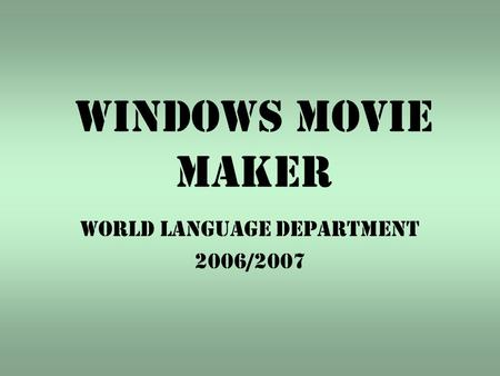 Windows Movie Maker World Language Department 2006/2007.