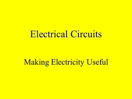 Electrical Circuits Making Electricity Useful Circuit Diagrams Electrical circuits can be shown in diagrams using symbols: 9.0V.