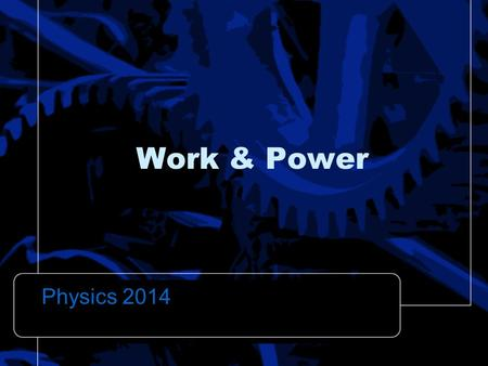 Work & Power Physics 2014. Work In Physics, Work is done when a force moves a body through a distance. WORK = Force x Displacement.