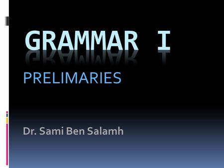 PRELIMARIES Dr. Sami Ben Salamh. WHAT IS A SENTENCE?  WRITE THREE SENTENCES.  CAN YOU DIVIDE EACH OF THEM INTO TWO MAIN COMPONENTS (PARTS)?  THINK.