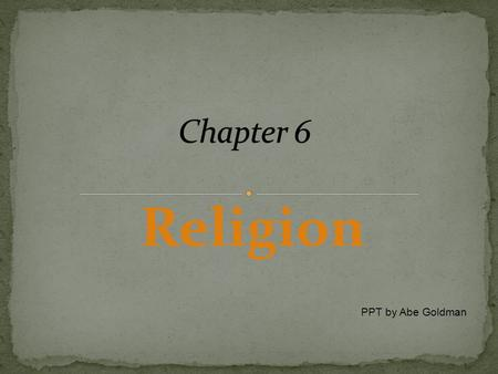 Religion PPT by Abe Goldman. Branch – a large and fundamental division within a religion Sect – a relatively small group that has broken away from an.
