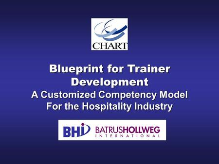 Blueprint for Trainer Development A Customized Competency Model For the Hospitality Industry.