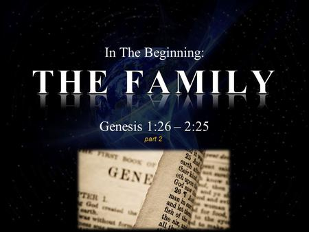 Genesis 1:26 – 2:25 part 2. Man Marries And Gives In Marriage 6 But from the beginning of the creation, God 'made them male and female.' 7 'For this.