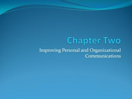 Improving Personal and Organizational Communications.