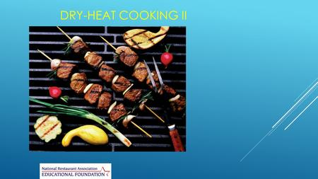 DRY-HEAT COOKING II. GRILLING AND BROILING  Quick technique that uses portion-sized or small pieces of meat, poultry, or fish Definition: Grilling and.