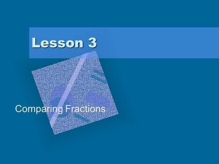 Lesson 3 Comparing Fractions. Rule for Comparing Two Fractions To compare two fractions, both fractions must have the same denominator. (The same denominator.