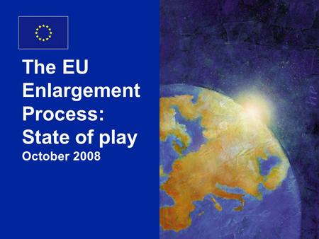 DG Enlargement 1 The EU Enlargement Process: State of play October 2008.