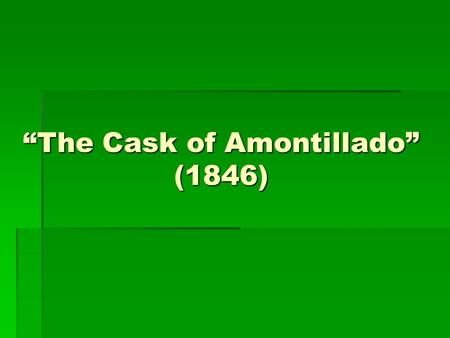 """The Cask of Amontillado"" (1846)"