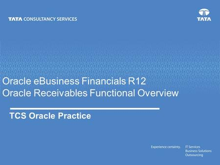 Oracle eBusiness Financials R12 Oracle Receivables Functional Overview TCS Oracle Practice.