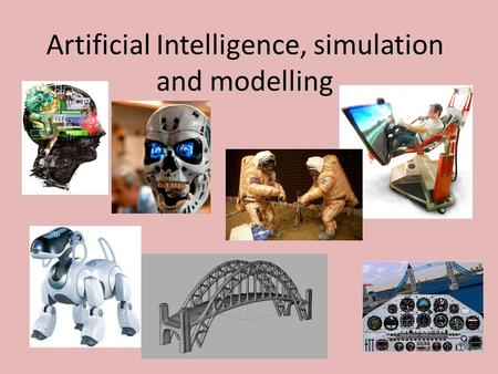 Artificial Intelligence, simulation and modelling.