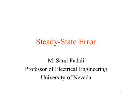 1 Steady-State Error M. Sami Fadali Professor of Electrical Engineering University of Nevada.