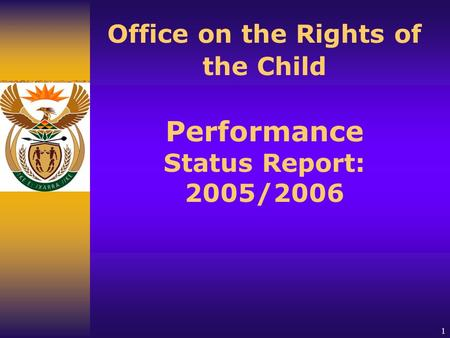 1 Office on the Rights of the Child Performance Status Report: 2005/2006.