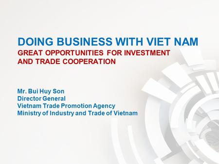 Mr. Bui Huy Son Director General Vietnam Trade Promotion Agency Ministry of Industry and Trade of Vietnam.