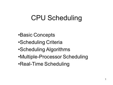1 CPU Scheduling Basic Concepts Scheduling Criteria Scheduling Algorithms Multiple-Processor Scheduling Real-Time Scheduling.