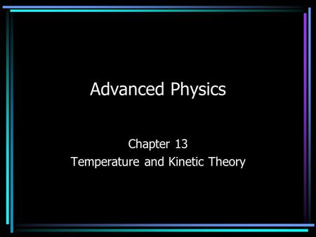 Advanced Physics Chapter 13 Temperature and Kinetic Theory.