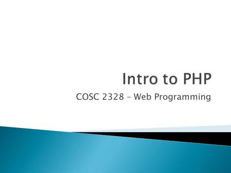 COSC 2328 – Web Programming.  PHP is a server scripting language  It's widely-used and free  It's an alternative to Microsoft's ASP and Ruby  PHP.
