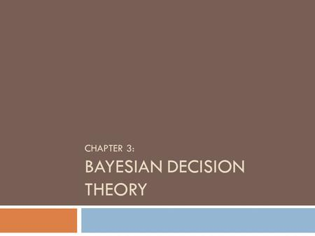 CHAPTER 3: BAYESIAN DECISION THEORY. Making Decision Under Uncertainty Based on E Alpaydın 2004 Introduction to Machine Learning © The MIT Press (V1.1)