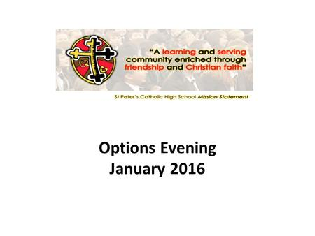 Options Evening January 2016. Key Stage 4 Curriculum Core Curriculum Religious Education English Mathematics Science PSHCE Non-GCSE P.E. Option Choices.