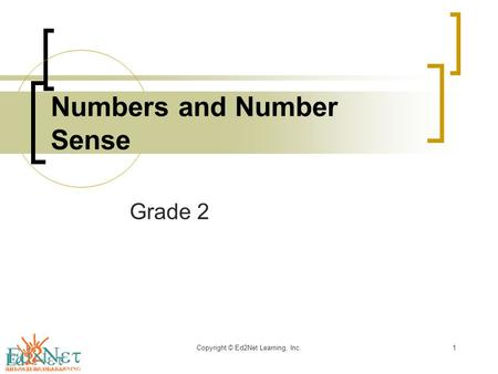 Grade 2 Numbers and Number Sense Copyright © Ed2Net Learning, Inc.1.