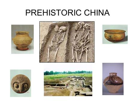 PREHISTORIC CHINA. Yangshao Began 10,000 B.C.E Settled near the Huang He (Yellow) River in north central China. Were farmers in China Had houses built.