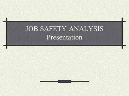 JOB SAFETY ANALYSIS Presentation. ANY New Job/ Activity Recognize the Hazards Plan the work Protect the people Before starting ANY new job/ activity,