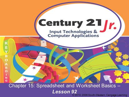 Chapter 15: Spreadsheet and Worksheet Basics – Lesson 92 © 2010, 2006 South-Western, Cengage Learning.