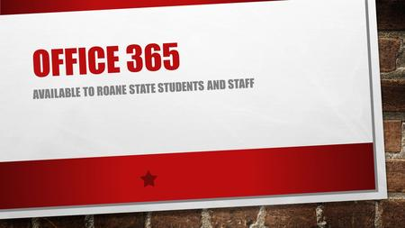 OFFICE 365 AVAILABLE TO ROANE STATE STUDENTS AND STAFF.