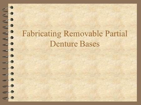 Fabricating Removable Partial Denture Bases. (1) Factors Affecting Selection of Artificial Teeth (2) Altered Cast Technique (3) Procedures for Articulating.