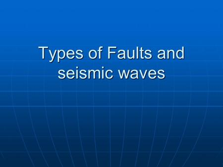 Types of Faults and seismic waves. What is a fault? A fault is a break in the rocks that make up the Earth's crust, along which rocks on either side have.