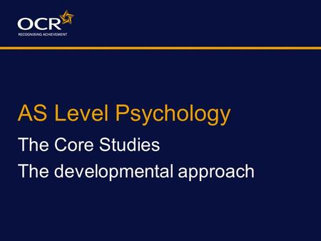AS Level Psychology The Core Studies The developmental approach.
