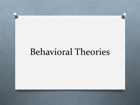 Behavioral Theories. John Watson O Father of American behavioral psychology O Believed that children are passive, and can be molded by conditioning (nurture.