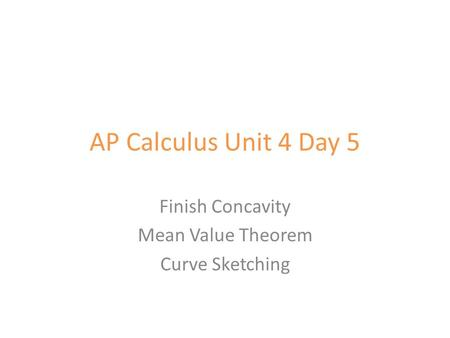 AP Calculus Unit 4 Day 5 Finish Concavity Mean Value Theorem Curve Sketching.