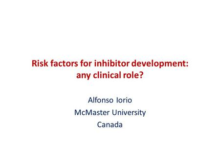 Risk factors for inhibitor development: any clinical role? Alfonso Iorio McMaster University Canada.