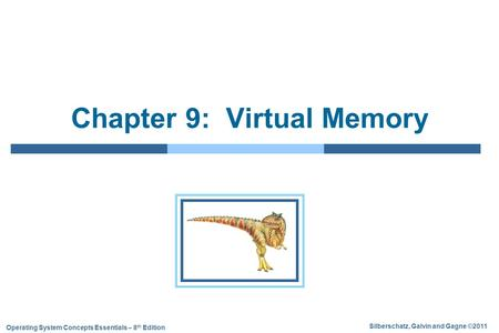 Silberschatz, Galvin and Gagne ©2011 Operating System Concepts Essentials – 8 th Edition Chapter 9: Virtual Memory.