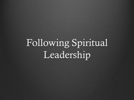 Following Spiritual Leadership. 1 Peter 5:1-11 1 So I exhort the elders among you, as a fellow elder and a witness of the sufferings of Christ, as well.