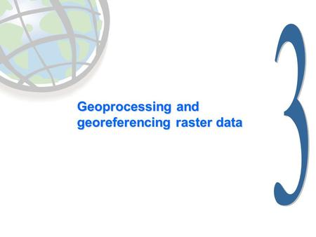 Geoprocessing and georeferencing raster data. Raster conversion tools Geoprocessing tools ArcCatalog tools.