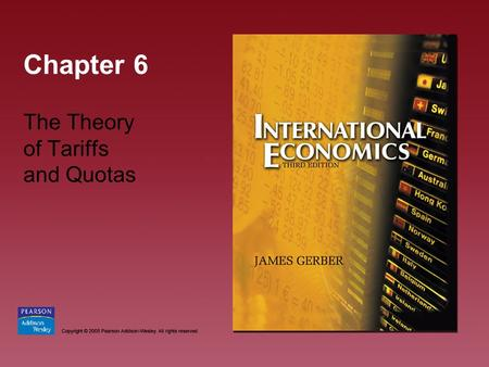 Chapter 6 The Theory of Tariffs and Quotas. Copyright © 2005 Pearson Addison-Wesley. All rights reserved. 6-2 Chapter Objectives Introduce the theory.