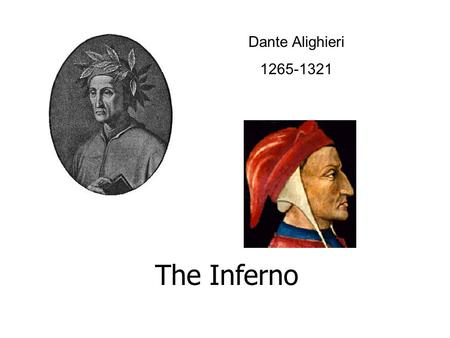 Dante Alighieri 1265-1321 The Inferno. The Inferno is an Allegory It is meant to be understood on two levels 1. Literal – actual progress through the.