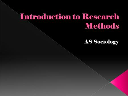  The key concept when looking at research methods is to determine the ways in which sociologist go about developing theories.  A theory is a general.