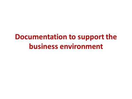 Documentation to support the business environment.